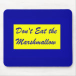 Don't Eat the Marshmallow Mouse Pad
