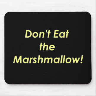 Don't Eat the Marshmallow! Mouse Pad