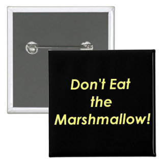 Don't Eat the Marshmallow! Pinback Button