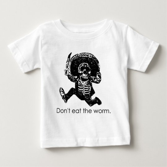 Don't Eat The Worm Mexican Skeleton Baby T-Shirt