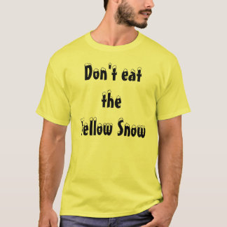 Don't eat theYellow Snow T-Shirt