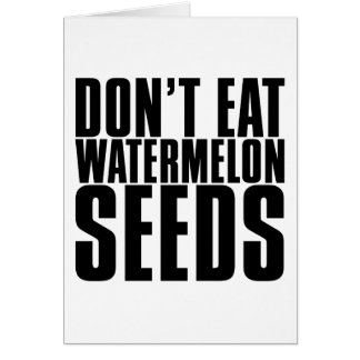 Don't Eat Watermelon Seeds Card