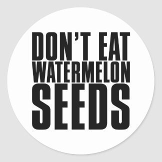Don't Eat Watermelon Seeds Classic Round Sticker