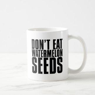 Don't Eat Watermelon Seeds Coffee Mug