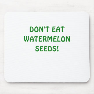 Dont Eat Watermelon Seeds Mouse Pad