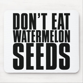 Don't Eat Watermelon Seeds Mouse Pad