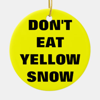 Don't eat yellow snow Double-Sided ceramic round christmas ornament
