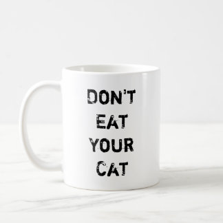 Don't Eat Your Cat Classic White Coffee Mug