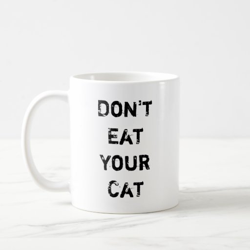 Don't Eat Your Cat Coffee Mugs