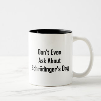 Don't Even Ask About Schrodinger's Dog Two-Tone Coffee Mug