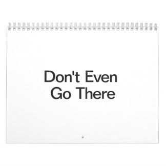 Don't Even Go There Wall Calendar