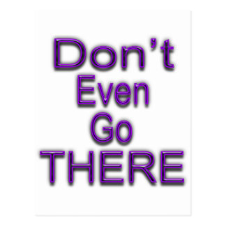 Don't Even Go THERE Postcard