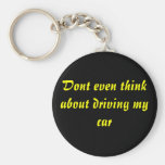 Dont even think about driving my car basic round button keychain