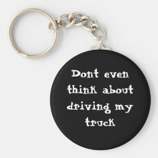 Dont even think about driving my truck keychain