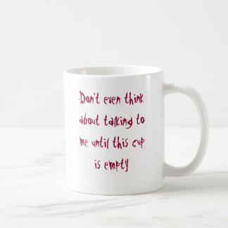 Don't even think about talking to me until this... coffee mug