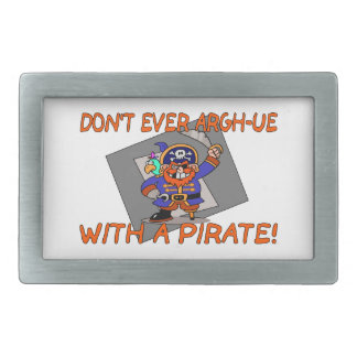 Don't Ever Argh-ue With A Pirate Belt Buckle
