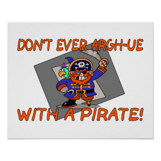Don't Ever Argh-ue With A Pirate Poster