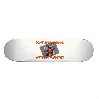 Don't Ever Argh-ue With A Pirate Skateboard