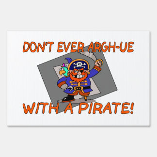 Don't Ever Argh-ue With A Pirate Yard Sign