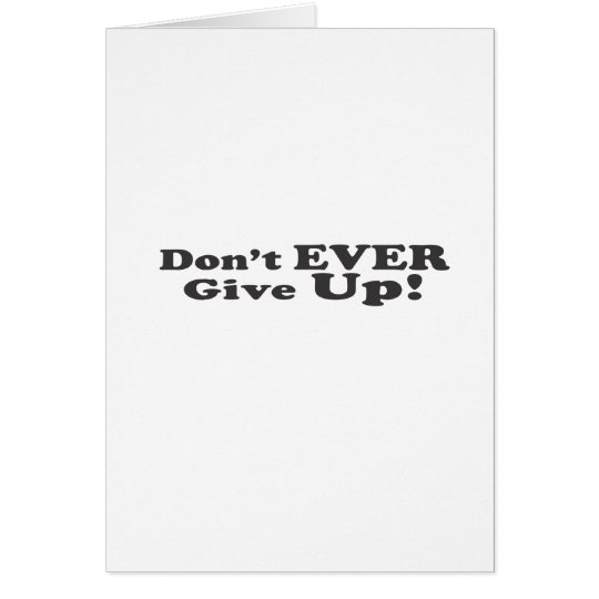 Don't Ever Give Up! Card