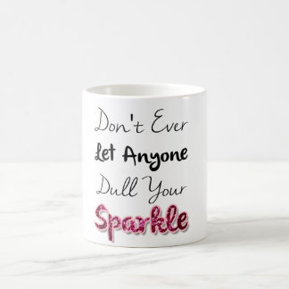 Don't Ever Let Anyone Dull Your Sparkle Coffee Mug