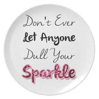 Don't Ever Let Anyone Dull Your Sparkle Dinner Plate