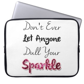 Don't Ever Let Anyone Dull Your Sparkle Laptop Sleeve