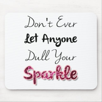 Don't Ever Let Anyone Dull Your Sparkle Mouse Pad