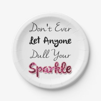 Don't Ever Let Anyone Dull Your Sparkle 7 Inch Paper Plate