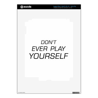 Don't Ever Play Yourself.png Decals For iPad 3