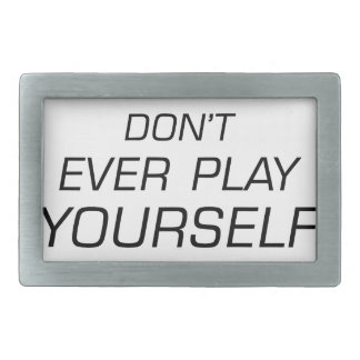 Don't Ever Play Yourself.png Rectangular Belt Buckle