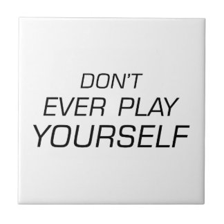 Don't Ever Play Yourself.png Tile