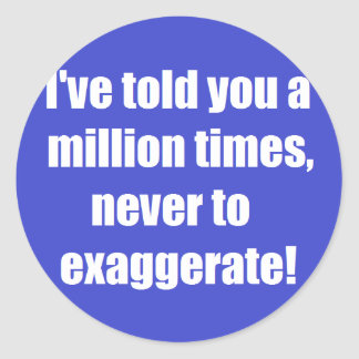 Don't exaggerate! classic round sticker