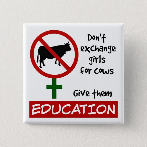 Don't Exchange Girls for Cows, Give Them Education 2-inch Square Button