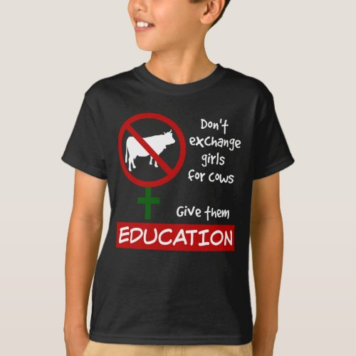 Don't Exchange Girls for Cows, Give Them Education T-Shirt