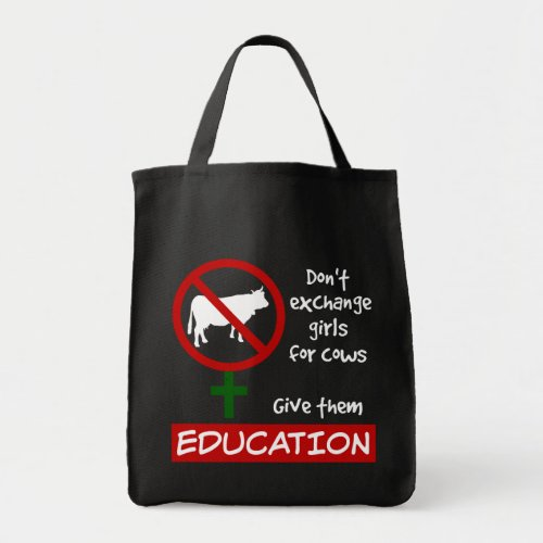 Don't Exchange Girls for Cows, Give Them Education Grocery Tote Bag