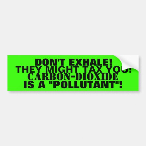 DON'T EXHALE..THEY MIGHT TAX YOU! BUMPER STICKER