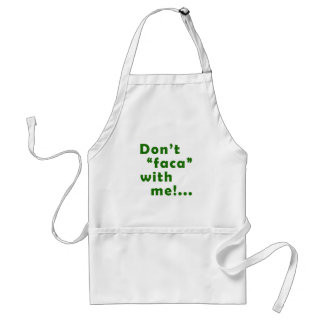 "Dont ""Faca"" with me Adult Apron"