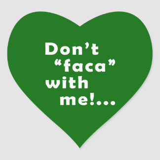 """Dont """"Faca"""" with me Heart Sticker"""