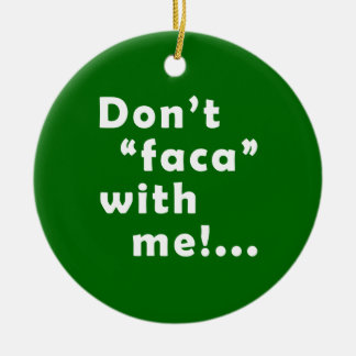 """Dont """"Faca"""" with me Christmas Ornaments"""