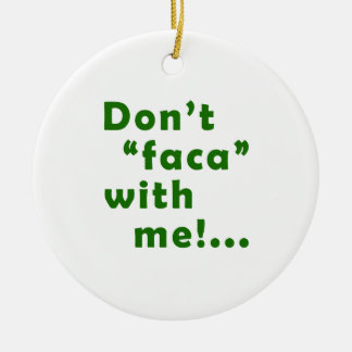 """Dont """"Faca"""" with me Christmas Tree Ornaments"""