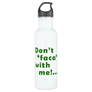 "Dont ""Faca"" with me Stainless Steel Water Bottle"