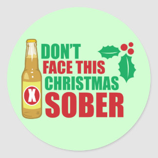 Don't face this Christmas Sober Classic Round Sticker