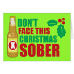 Don't face this Christmas Sober Greeting Cards