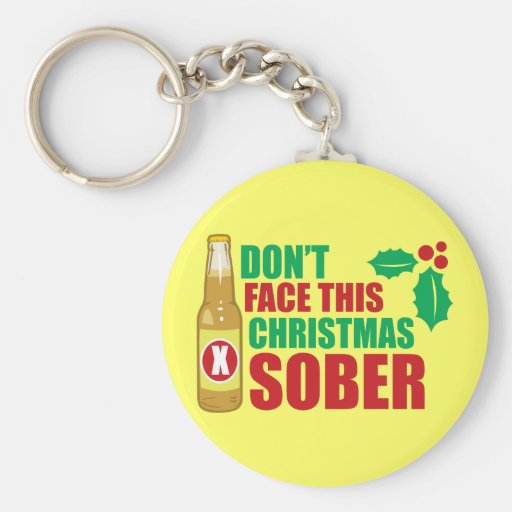 Don't face this Christmas Sober Key Chain