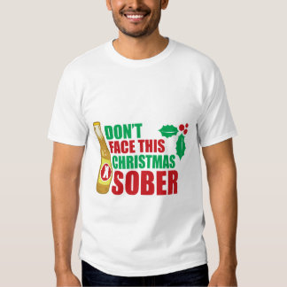Don't face this Christmas Sober T Shirt