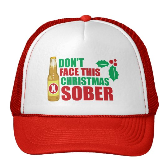 Don't face this Christmas Sober Trucker Hat