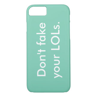 """""""Don't fake your LOLs."""" iPhone 7 Case"""