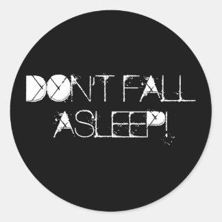 DON'T FALL ASLEEP! CLASSIC ROUND STICKER