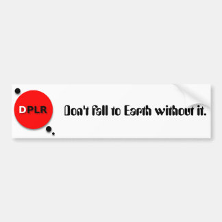 Don't fall to Earth without it (Bumper Sticker) Bumper Sticker